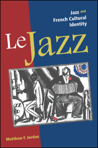 Cover for JORDAN: Le Jazz: Jazz and French Cultural Identity. Click for larger image