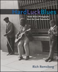 Cover for REMSBERG: Hard Luck Blues: Roots Music Photographs from the Great Depression. Click for larger image