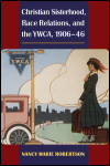 link to catalog page ROBERTSON, Christian Sisterhood, Race Relations, and the YWCA, 1906-46