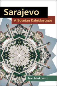Cover for MARKOWITZ: Sarajevo: A Bosnian Kaleidoscope. Click for larger image