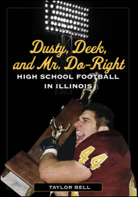 Cover for Bell: Dusty, Deek, and Mr. Do-Right: High School Football in Illinois. Click for larger image