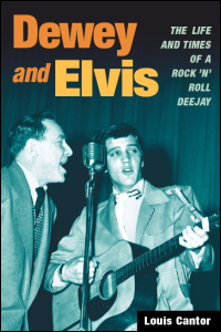 Cover for CANTOR: Dewey and Elvis: The Life and Times of a Rock 'n' Roll Deejay. Click for larger image