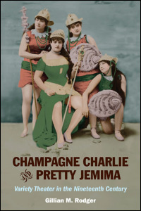 Cover for Rodger: Champagne Charlie and Pretty Jemima: Variety Theater in the Nineteenth Century. Click for larger image