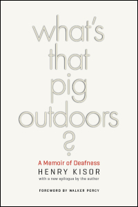 Cover for kisor: What's That Pig Outdoors?: A Memoir of Deafness. Click for larger image