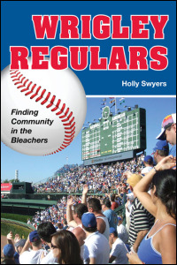 Cover for SWYERS: Wrigley Regulars: Finding Community in the Bleachers. Click for larger image