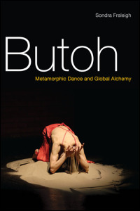 Cover for FRALEIGH: Butoh: Metamorphic Dance and Global Alchemy. Click for larger image