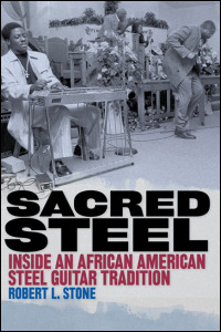 Cover for STONE: Sacred Steel: Inside an African American Steel Guitar Tradition. Click for larger image