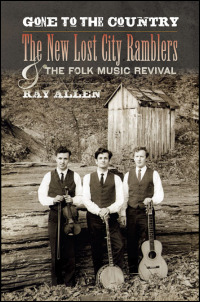 Cover for ALLEN: Gone to the Country: The New Lost City Ramblers and the Folk Music Revival. Click for larger image