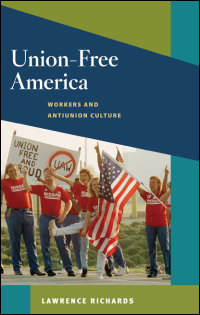 Cover for Richards: Union-Free America: Workers and Antiunion Culture. Click for larger image