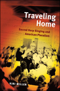 Cover for MILLER: Traveling Home: Sacred Harp Singing and American Pluralism. Click for larger image