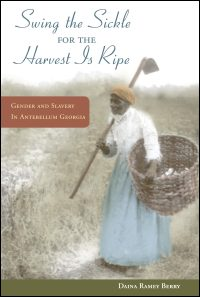 "Cover for Berry: ""Swing the Sickle for the Harvest Is Ripe"": Gender and Slavery in Antebellum Georgia. Click for larger image"