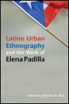 link to catalog page, Latino Urban Ethnography and the Work of Elena Padilla