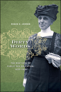 Cover for jensen: Dirty Words: The Rhetoric of Public Sex Education, 1870-1924. Click for larger image