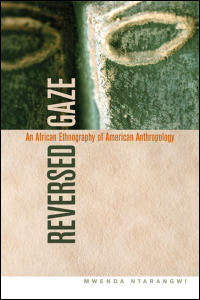 Cover for ntarangwi: Reversed Gaze: An African Ethnography of American Anthropology. Click for larger image