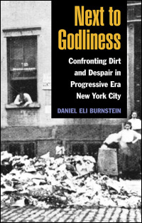 Cover for BURNSTEIN: Next to Godliness: Confronting Dirt and Despair in Progressive Era New York City. Click for larger image