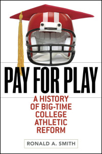 Cover for smith: Pay for Play: A History of Big-Time College Athletic Reform. Click for larger image