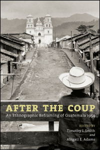 Cover for smith: After the Coup: An Ethnographic Reframing of Guatemala 1954. Click for larger image