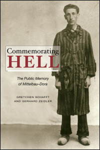 Cover for schafft: Commemorating Hell: The Public Memory of Mittelbau-Dora. Click for larger image