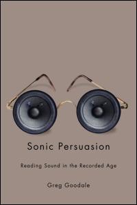 Cover for goodale: Sonic Persuasion: Reading Sound in the Recorded Age. Click for larger image