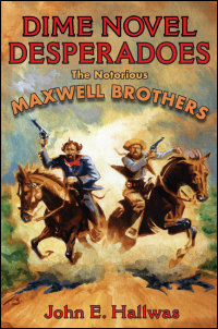 Cover for Hallwas: Dime Novel Desperadoes: The Notorious Maxwell Brothers. Click for larger image