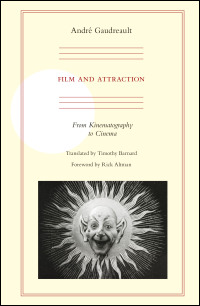 Cover for gaudreault: Film and Attraction: From Kinematography to Cinema. Click for larger image