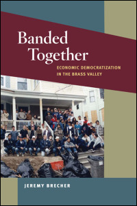 Cover for brecher: Banded Together: Economic Democratization in the Brass Valley. Click for larger image