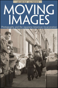 Cover for Alinder: Moving Images: Photography and the Japanese American Incarceration. Click for larger image