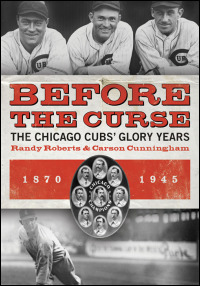 Cover for roberts: Before the Curse: The Chicago Cubs' Glory Years, 1870-1945. Click for larger image