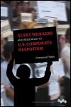 link to catalog page, Guest Workers and Resistance to U.S. Corporate Despotism