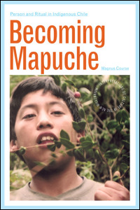 Cover for course: Becoming Mapuche: Person and Ritual in Indigenous Chile. Click for larger image