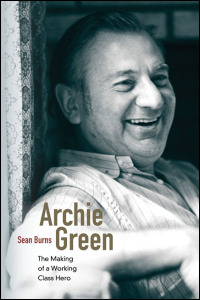 Cover for burns: Archie Green: The Making of a Working-Class Hero. Click for larger image