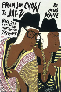 Cover for white: From Jim Crow to Jay-Z: Race, Rap, and the Performance of Masculinity. Click for larger image