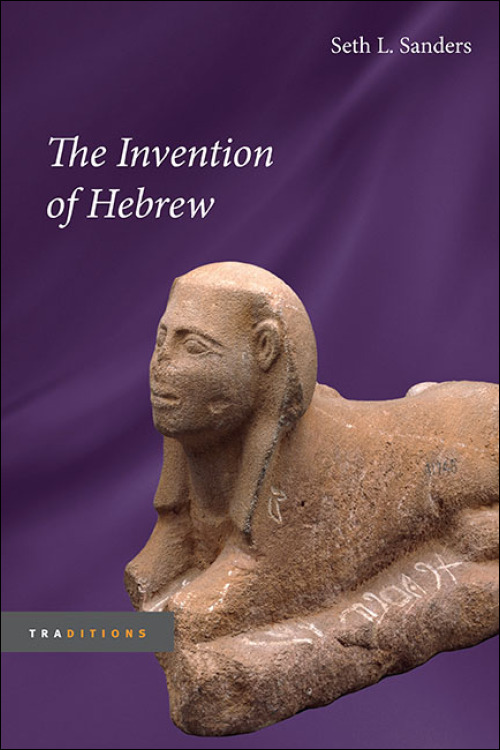 UI Press | Seth L  Sanders | The Invention of Hebrew