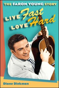 Cover for Diekman: Live Fast, Love Hard: The Faron Young Story. Click for larger image