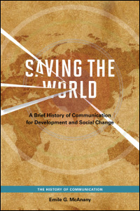 Cover for mcanany: Saving the World: A Brief History of Communication for Development and Social Change. Click for larger image