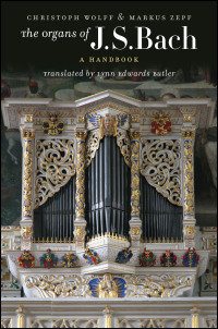 Cover for wolff: The Organs of J. S. Bach: A Handbook. Click for larger image