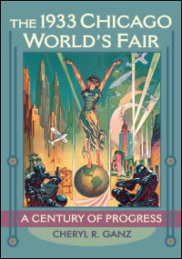 Cover for Ganz: The 1933 Chicago World's Fair: A Century of Progress. Click for larger image