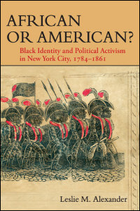 Cover for Alexander: African or American?: Black Identity and Political Activism in New York City, 1784-1861. Click for larger image