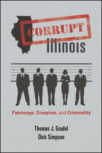 Cover for Gradel: Corrupt Illinois: Patronage, Cronyism, and Criminality. Click for larger image