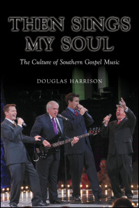 Cover for harrison: Then Sings My Soul: The Culture of Southern Gospel Music. Click for larger image