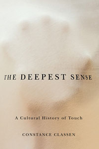 Cover for classen: The Deepest Sense: A Cultural History of Touch. Click for larger image