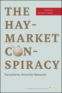 Cover for messer-Kruse: The Haymarket Conspiracy: Transatlantic Anarchist Networks. Click for larger image