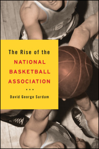 Cover for surdam: The Rise of the National Basketball Association. Click for larger image