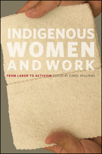 Cover for williams: Indigenous Women and Work: From Labor to Activism. Click for larger image