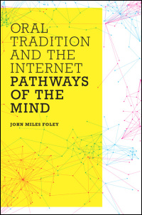Cover for Foley: Oral Tradition and the Internet: Pathways of the Mind. Click for larger image