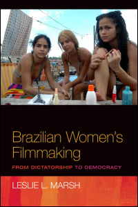 Cover for marsh: Brazilian Women's Filmmaking: From Dictatorship to Democracy. Click for larger image
