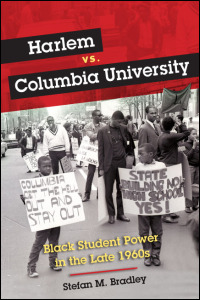 Cover for bradley: Harlem vs. Columbia University: Black Student Power in the Late 1960s. Click for larger image