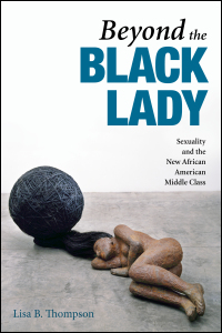 Cover for Thompson: Beyond the Black Lady: Sexuality and the New African American Middle Class. Click for larger image