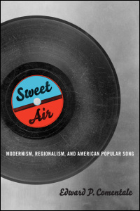 Cover for COMENTALE: Sweet Air: Modernism, Regionalism, and American Popular Song. Click for larger image