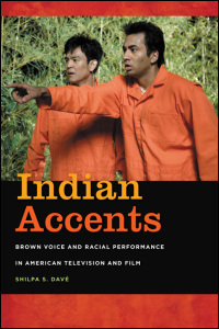Cover for DAVÉ: Indian Accents: Brown Voice and Racial Performance in American Television and Film. Click for larger image